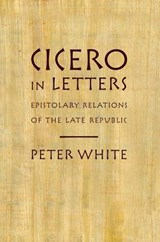 Cicero in Letters | Peter White |