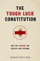 The Tough Luck Constitution and the Assault on Healthcare Reform | Andrew Koppelman |