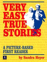 Very Easy True Stories: A Picture-Based First Reader | Sandra Heyer |