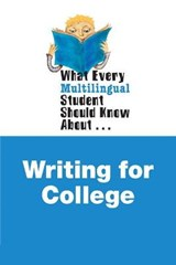 What Every Multilingual Student Should Know About Writing for College | Bruce, Shanti ; Kennedy, Alan S. |
