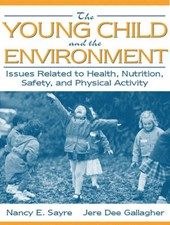 The Young Child and the Environment | Sayre, Nancy E. ; Gallagher, Jere Dee |