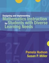 Designing And Implementing Mathematics Instruction for Students With Diverse Learning Needs | Hudson, Pamela ; Miller, Susan P. |