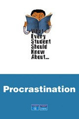 What Every Student Should Know About Procrastination | August John Hoffman |