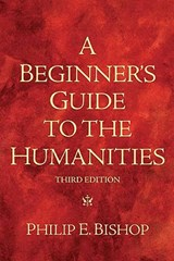 A Beginner's Guide to the Humanities | Philip E. Bishop |