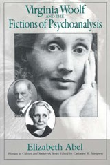 Virginia Woolf & the Fictions of Psychoanalysis | E Abel |