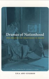 Dramas of Nationhood -The Politics of Television in Egypt