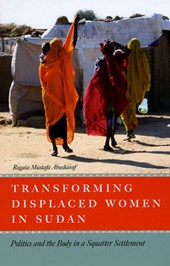 Transforming Displaced Women in Sudan - Politics and the Body in a Squatter Settlement