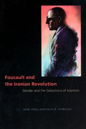 Foucault and the Iranian Revolution - Gender and the Seductions of Islamism