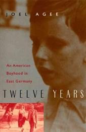 Twelve Years - An American Boyhood in East Germany