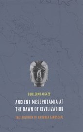 Ancient Mesopotamia at the Dawn of Civilization - The Evolution of an Urban Landscape