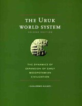 The Uruk World System - The Dynamics of Expansion of Early Mesopotamian Civilization | Guillermo Algaze |