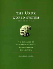 The Uruk World System - The Dynamics of Expansion of Early Mesopotamian Civilization