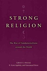 Strong Religion - The Rise of Fundamentalisms around the World | Gabriel A Almond |