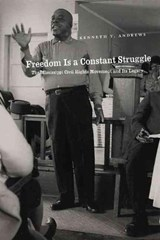 Freedom Is a Constant Struggle - The Mississippi Civil Rights Movement and Its Consequences | Kenneth T Andrews |