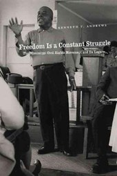 Freedom Is a Constant Struggle - The Mississippi Civil Rights Movement and Its Consequences