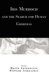 Antonaccio, M: Iris Murdoch & the Search for Human Goodness