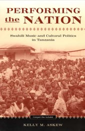 Performing the Nation - Swahili Music & Cultural Politics in Tanzania