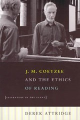 J M Coetzee and the Ethics of Reading - Literature  in the Event | Derek Attridge |