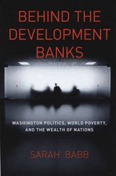 Behind the Development Banks - Washington Politics, World Poverty, and the Wealth of Nations