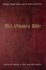 Mel Gibson's Bible - Religion, Popular Culture, and The Passion of the Christ | Timothy K Beal |