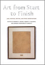 Art from Start to Finish - Jazz, Painting, Writing and Other Improvisations | Howard S Becker |