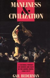 Manliness & Civilization - A Cultural History of Gender & Race in the United States 1880-1917 (Paper)
