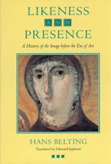 Likeness & Presence - A History of the Image Before the Era of Art | Hans Belting & Edmund Jephcott |