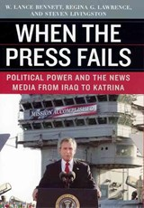 When the Press Fails - Political Power and the News Media from Iraq to Katrina | W Lance Bennett |