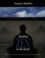 Reading Zen in the Rocks - The Japanese Dry Landscape Garden | Francois Berthier |