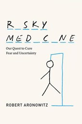 Risky Medicine - Our Quest to Cure Fear and Uncertainty