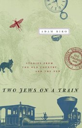 Two Jews on a Train - Stories from the Old Country  & the New