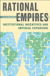 Rational Empires - Institutional Incentives and Imperial Expansion | Leo Blanken |