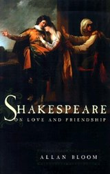Shakespeare on Love & Friendship | Allan Bloom |