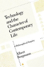Technology & the Character of Contemporary Life | Borgmann |