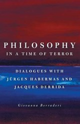 Philosophy in a Time of Terror - Dialogues with Jurgen Habermas and Jacques Derrida | Giovanna Borradori |