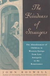 The Kindness of Strangers - The Abandonment of Children in Western Europe from Late Antiquity to the Renaissance | John Boswell |
