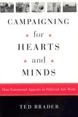 Campaigning for Hearts and Minds - How Emotional Appeals in Political Ads Work | Ted Brader |