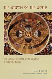 The Wisdom of the World - The Human Experience of the Universe in Western Thought | Remi Brague |