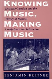 Knowing Music, Making Music - Javanese Gamelan & the Theory of Musical Competence & Interaction