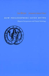 How Philosophers Saved Myths - Allegorical Interpretation and Classical Mythology | Luc Brisson |