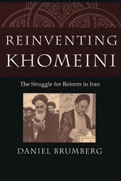 Reinventing Khomeini - The Struggle for Reform in Iran | Daniel Brumberg |