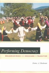 Performing Democracy - Bulgarian Music and Musicians in Transition +CD | Donna A Buchanan |