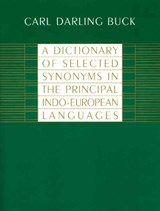 A Dictionary of Selected Synonyms in the Principal Indo-European Languages | Buck |