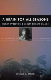A Brain for All Seasons - Human Evoltion & Abrupt Climate Change | William H Calvin |