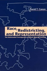 Race, Redistricting & Representation - The Unintended Consequences of Black Majority Districts (Paper) | David Canon |