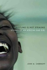 Hustling Is Not Stealing - Stories of an African Bar Girl | John M Chernoff |