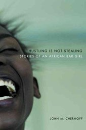 Hustling Is Not Stealing - Stories of an African Bar Girl