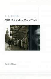 T.S. Eliot and the Cultural Divide | David E Chinitz |