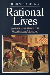 Rational Lives - Norms & Values in Politics & Society | Dennis Chong |