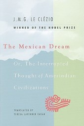 Mexican Dream - Or, The Interrupted Thought of Amerindian Civilizations | Le Clezio |